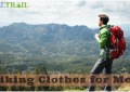 6 Recommendations For Choosing Your Hiking Clothes